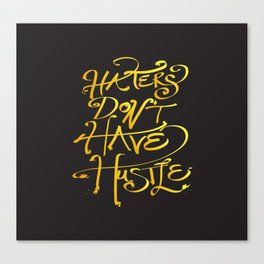 haters don't have hustle Canvas Print