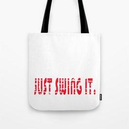 Just Swing It Golfing Golfer Hobby Player Club Tote Bag