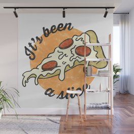 It's been a slice. Wall Mural