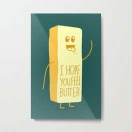 I hope you feel butter / better! Metal Print