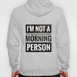 I'm not a morning person Hoody