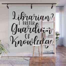 Librarian? I Prefer Guardian of Knowledge Wall Mural