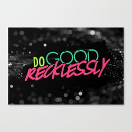 Do Good Recklessly Canvas Print