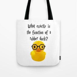 What is the function of a rubber duck? Tote Bag