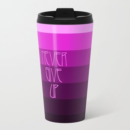 NEVER GIVE UP (Pink) Travel Mug