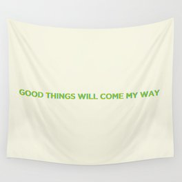 Good Things Will Come My Way Wall Tapestry