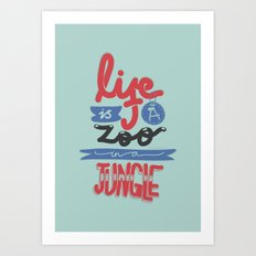 Life Is A Zoo In A Jungle Art Print