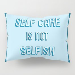 SELF CARE IS NOT SELFISH Pillow Sham