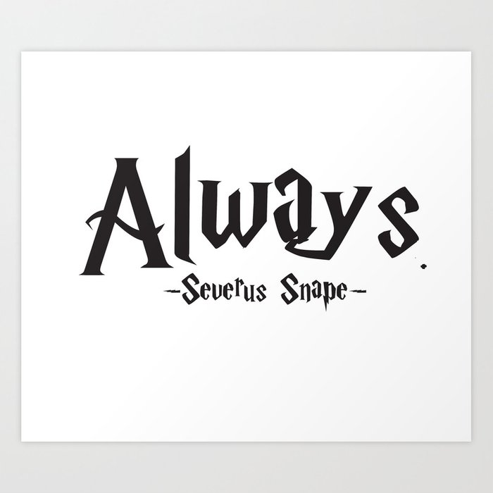 severus snape always quote harrypotter art print by