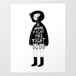 I WANNA FIGHT THIS FIGHT Art Print