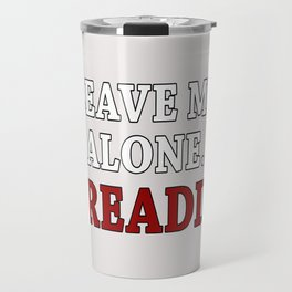 Leave me alone, I'm reading! Travel Mug