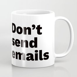Don't send emails Coffee Mug