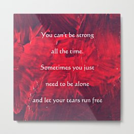 Quote; Tears Run Free Metal Print