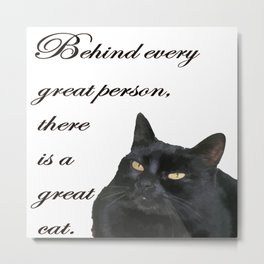 Behind Every Great Person There Is A Great Cat Metal Print