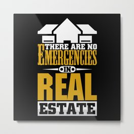 There are no ermergencies in Real estate Metal Print
