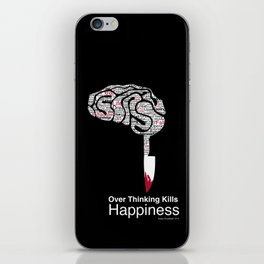 Over Thinking Kills Happiness iPhone Skin