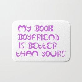 My Book Boyfriend Is Better Than Yours Bath Mat