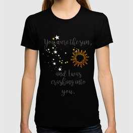 """""""You were the sun"""" Baz Quote Print T-shirt"""