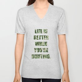 Life is Better When You're Hunting Great Outdoors T-Shirt Unisex V-Neck