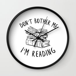 Don't Bother Me, I'm Reading Wall Clock