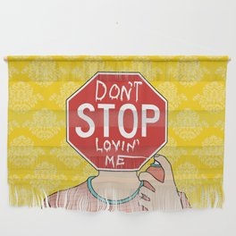 Don't stop lovin' me Wall Hanging