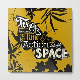 Thought inhabits time. Action inhabits space Metal Print