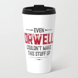 Even Orwell couldn't make this stuff up Travel Mug