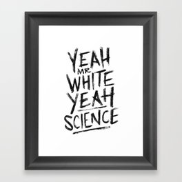 YEAH, Mr White! Framed Art Print