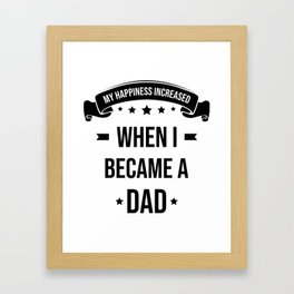 My Happiness Increased When I Became A Dad Framed Art Print