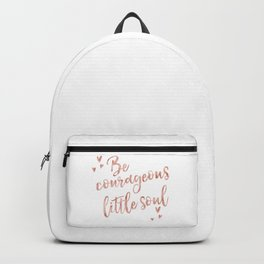 Be courageous little soul - rose gold quote Backpack