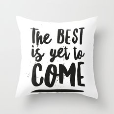 The Best Is Yet To Come Typography Throw Pillow