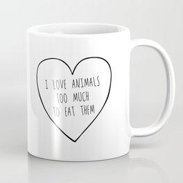 i love animals too much to eat them. Coffee Mug