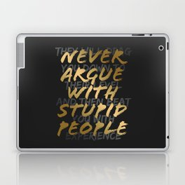 Never Argue With Stupid People Laptop & iPad Skin