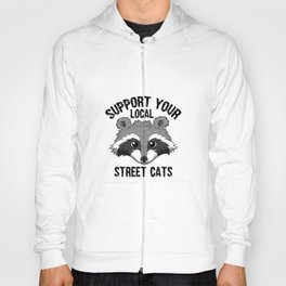 Support Your Local Street Cats Racoon Raccoon Lover Gifts Hoody