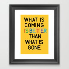 What is coming is better than what is gone print | yellow print | wall art | typo | Framed Art Print