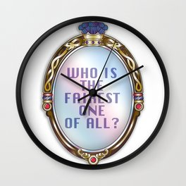 WHO IS THE FAIREST ONE OF ALL? Wall Clock