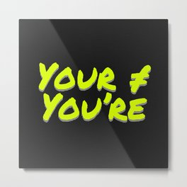 Your You Are Metal Print