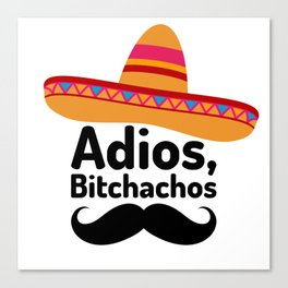 Adios Bitchachos Canvas Print