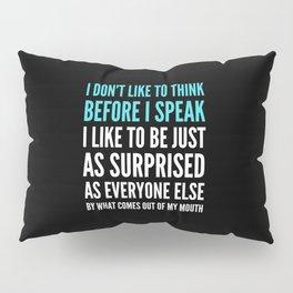 I DON'T LIKE TO THINK BEFORE I SPEAK (Black) Pillow Sham