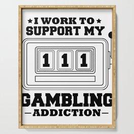 Fun Slot Machine I Work to Support My Gambling Habit Serving Tray