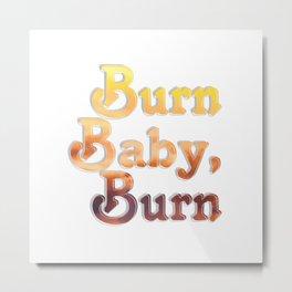 Burn Baby, Burn Metal Print