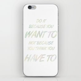 Because YOU want to iPhone Skin