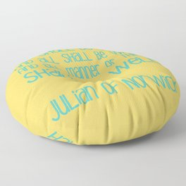 All Shall Be Well - Julian of Norwich Inspirational Optimistic Typography in Turquoise and Yellow Floor Pillow