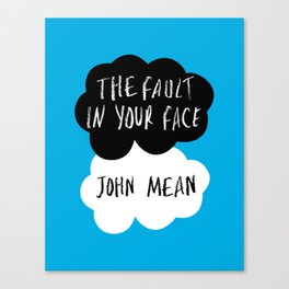 The Fault in Your Face - John Mean Canvas Print