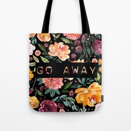 Say it with Flowers: GO AWAY Tote Bag