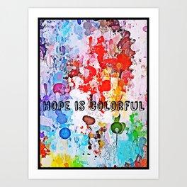 Hope is colorful Art Print