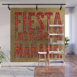 fiesta like there's no mañana Wall Mural