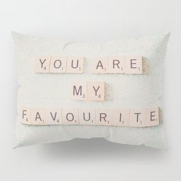 you are my favorite Pillow Sham