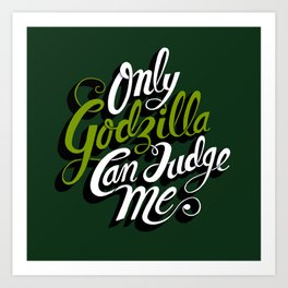 Only God(zilla) Can Judge Me. Art Print