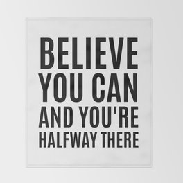 BELIEVE YOU CAN AND YOU'RE HALFWAY THERE Throw Blanket